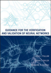 Guidance for the Verification and Validation of Neural Networks av Laura L. Pullum, Marjorie A. Darrah, Brian J. Taylor, Rebeccai Giorcelli, Kareem Ammar og Stacy D. Nelson (Heftet)