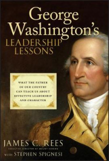 George Washington's Leadership Lessons av James Rees og Stephen J. Spignesi (Innbundet)