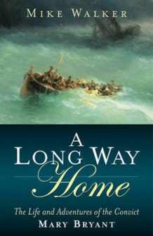 A Long Way Home - the Life and Adventures of the Convict Mary Bryant av Mike Walker (Innbundet)