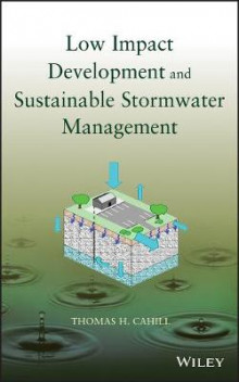 Low Impact Development and Sustainable Stormwater Management av Thomas H. Cahill, Michele Adams og Wesley Horner (Innbundet)