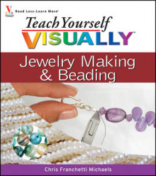 Teach Yourself Visually Jewelry Making and Beading av Chris Franchetti Michaels (Heftet)