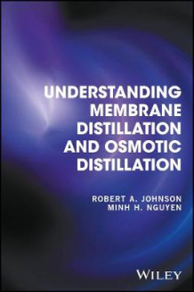 Understanding Membrane Distillation and Osmotic Distillation av Robert A. Johnson og Minh H. Nguyen (Innbundet)