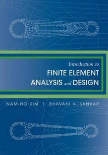 Introduction to Finite Element Analysis and Design av Nam-Ho Kim og Bhavani V. Sankar (Heftet)