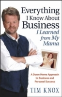 Everything I Know About Business I Learned from My Mama av Tim Knox (Innbundet)
