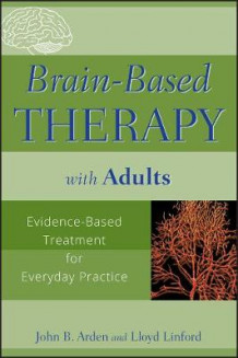 Brain-based Therapy with Adults av John B. Arden, Jim Grigsby og Lloyd Linford (Heftet)