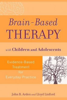Brain-Based Therapy with Children and Adolescents av John B. Arden og Lloyd Linford (Heftet)