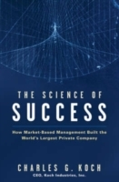 The Science of Success: How Market-Based Management Built the World's Large av Charles G. Koch (Innbundet)
