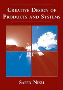 Creative Design of Products and Systems av Saeed B. Niku (Innbundet)