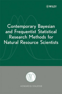 Contemporary Bayesian and Frequentist Statistical Research Methods for Natural Resource Scientists av Howard B. Stauffer (Innbundet)