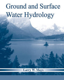 Ground and Surface Water Hydrology av Larry W. Mays (Innbundet)