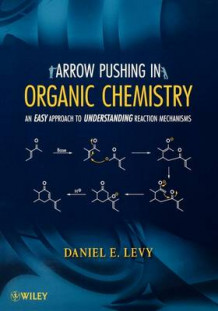 Arrow-Pushing in Organic Chemistry: An Easy Approach to Understanding React av Daniel E. Levy (Heftet)