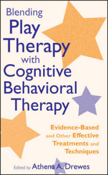 Blending Play Therapy with Cognitive Behavioral Therapy (Innbundet)