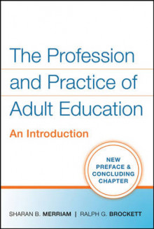 The Profession and Practice of Adult Education av Sharan B. Merriam og Ralph G. Brockett (Heftet)
