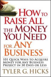 How to Raise All the Money You Need for Any Business av Tyler G. Hicks (Heftet)