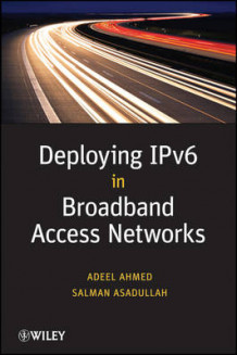 Deploying IPv6 in Broadband Access Networks av Adeel Ahmed og Salman Asadullah (Heftet)