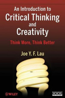An Introduction to Critical Thinking and Creativity av J. Y. F. Lau (Heftet)