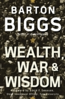 Wealth, War and Wisdom av Barton Biggs (Innbundet)