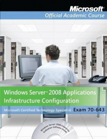 Exam 70-643 Windows Server 2008 Applications Infrastructure Configuration av Microsoft Official Academic Course (Heftet)