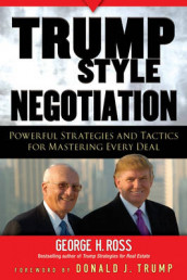 Trump-Style Negotiation: Powerful Strategies and Tactics for Mastering Ever av George H. Ross (Heftet)