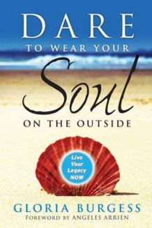 Dare to Wear Your Soul on the Outside av Gloria J. Burgess (Heftet)