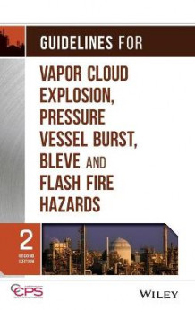 Guidelines for Vapor Cloud Explosion, Pressure Vessel Burst, BLEVE and Flash Fire Hazards av Center for Chemical Process Safety (CCPS) (Innbundet)