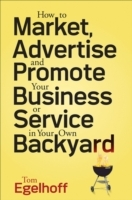 How to Market, Advertise and Promote Your Business or Service in Your Own Backyard av Tom C. Egelhoff (Heftet)