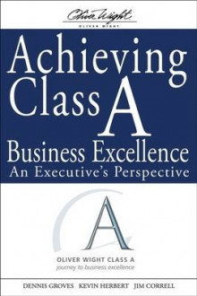Achieving Class A Business Excellence av Dennis Groves, Kevin Herbert og Jim Correll (Innbundet)