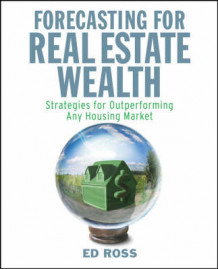 Forecasting for Real Estate Wealth av Ed Ross (Heftet)