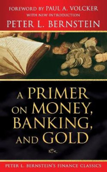 A Primer on Money, Banking, and Gold av Peter L. Bernstein (Heftet)