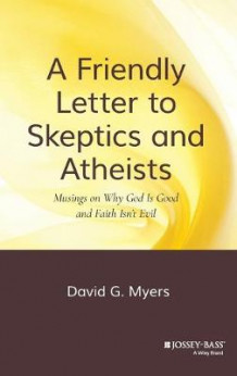 A Friendly Letter to Skeptics and Atheists av David G. Myers (Innbundet)