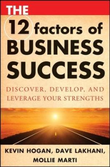 The 12 Factors of Business Success av Kevin Hogan, Dave Lakhani og Mollie Marti (Innbundet)