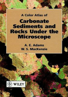 Colour Atlas of Carbonate Sediments and Rocks Under the Microscope av A. E. Adams og W. S. MacKenzie (Innbundet)