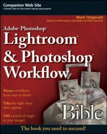 Adobe Photoshop Lightroom and Photoshop Workflow Bible av Mark Fitzgerald (Heftet)