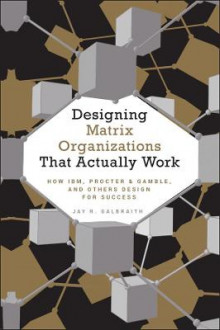 Designing Matrix Organizations That Actually Work av Jay R. Galbraith (Innbundet)