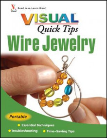 Wire Jewelry Visual Quick Tips av Chris Franchetti Michaels (Heftet)