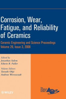 Corrosion, Wear, Fatigue,and Reliability of Ceramics (Innbundet)