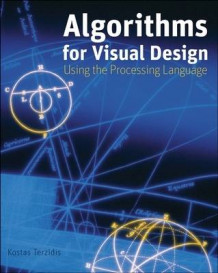 Algorithms for Visual Design Using the Processing Language av Kostas Terzidis (Innbundet)