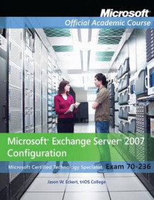 Exam 70-236 Microsoft Exchange Server 2007 Configuration av Microsoft Official Academic Course (Heftet)