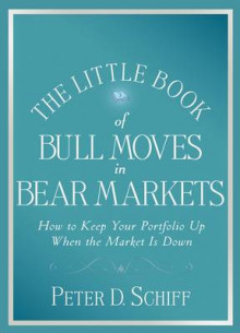 The Little Book of Bull Moves in Bear Markets av Peter D. Schiff (Innbundet)