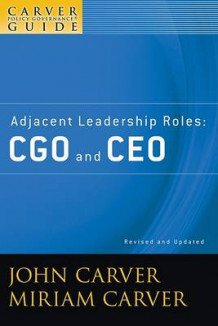 A Policy Governance Model and the Role of the Board Member: Adjacent Leadership Roles: CGO and CEO av John Carver og Miriam Carver (Heftet)