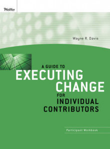 A Guide to Executing Change for Individual Contributors av Wayne R. Davis (Heftet)