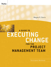 A Guide to Executing Change for the Project Management Team av Wayne R. Davis (Heftet)