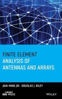 Finite Element Analysis of Antennas and Arrays av Jianming Jin og Douglas J. Riley (Innbundet)