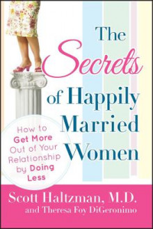 The Secrets of Happily Married Women av Scott Haltzman og Theresa Foy DiGeronimo (Heftet)