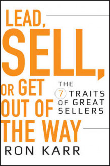 Lead, Sell, or Get Out of the Way av Ron Karr (Innbundet)