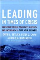 Leading in Times of Crisis av David L. Dotlich, Peter C. Cairo og Stephen H. Rhinesmith (Innbundet)