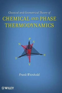 Classical and Geometrical Theory of Chemical and Phase Thermodynamics av Frank Weinhold (Innbundet)