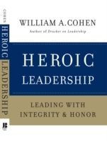 Heroic Leadership av William A. Cohen (Innbundet)
