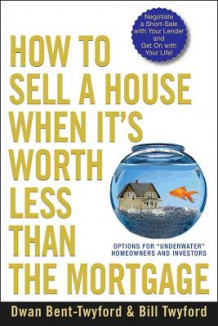 How to Sell a House When it's Worth Less Than the Mortgage av Dwan Bent-Twyford (Heftet)