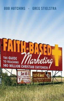 Faith-Based Marketing av Bob Hutchins og Greg Stielstra (Innbundet)